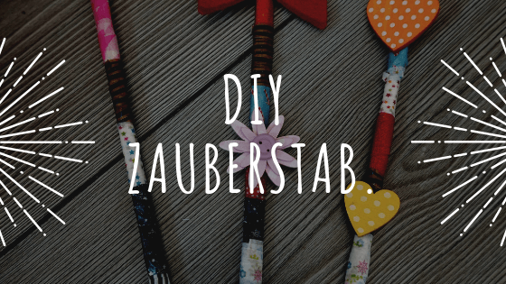 DIY Zauberstab – Basteln mit Kindern